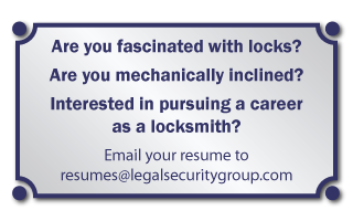 Are you fascinated with locks? Are you mechanically inclined? Interested in pursuing a career as a locksmith? Email your resume to resumes@legalsecuritygroup.com
